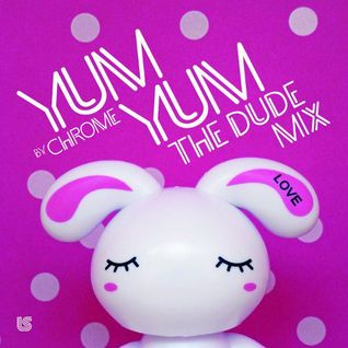 "Chrome - YUM YUM Mixtape ""the Dude"""