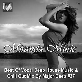 Miranda Music #37 ★ Best Of Vocal Deep House Music & Chill Out 2016 ★ Mixed by Major Deep