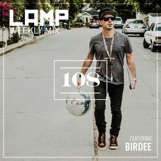 LAMP Weekly Mix #108 feat. Birdee
