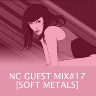 NC GUEST MIX#17: SOFT METALS