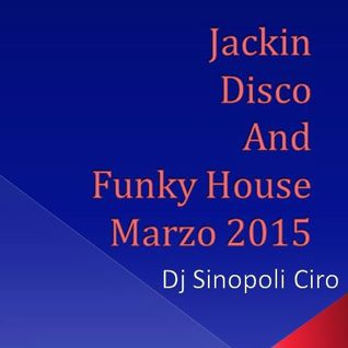 Jackin Disco And Funky House -  Marzo 2015 Dj Sinopoli Ciro