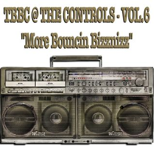 TBBC @ THE CONTROLS - VOL.6 ''More Bouncin Bizznizz'' (The Big Bird Cage In The Mix)