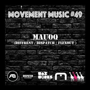 Movement Music 49: MAUOQ (Diffrent / Dispatch / Flexout)