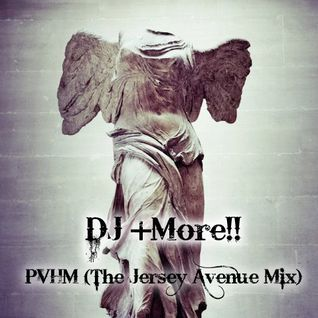 DJ +More!! - PVHM (The Jersey Avenue Mix)