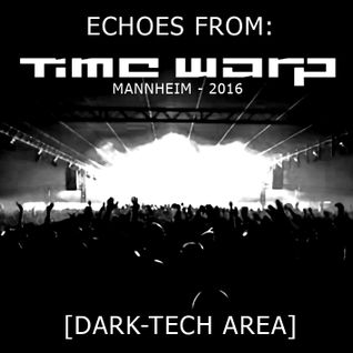 Echoes from Time Warp - Mannheim 2016 [Dark-Tech Area]