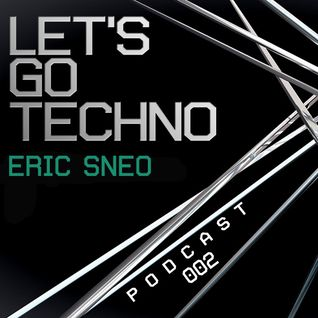 Let's Go Techno Podcast 002 with Eric Sneo
