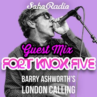 Fort Knox Five guest mix on Barry Ashworth's London Calling