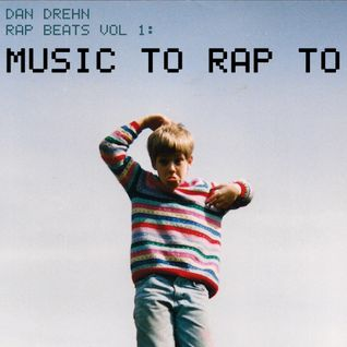 DAN DREHN - MUSIC TO RAP TO (RAP BEATS VOL 1)
