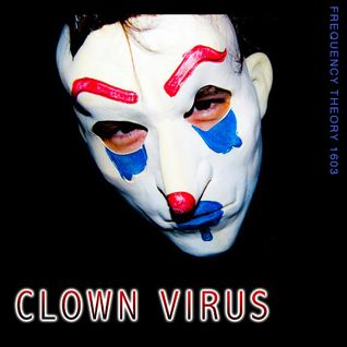 "Frequency Theory 1603 ""Clown Virus"""