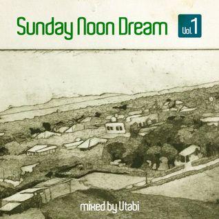 Sunday Noon Dream - Volume 1 [ mixed by Utabi ]