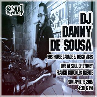 SOUL OF SYDNEY #227: Danny De Sousa live at Frankie Knuckles tribute | Sun Apr 19 2015 | 4:30pm