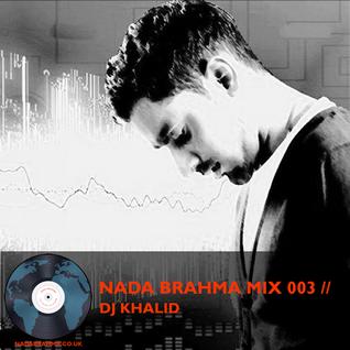 NADA BRAHMA MIX 003 // DJ KHALID