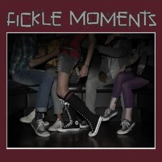 (In these) Fickle Moments