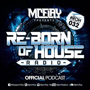 McFlay presents. Re-Born Of House Radio #032
