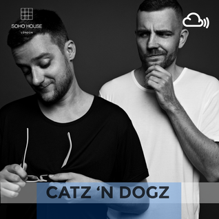 SOHO HOUSE MUSIC //012: CATZ N DOGZ
