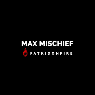 Max Mischief (June 2016) x FatKidOnFire mix