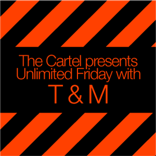The Cartel presents T & M's Unlimited Friday