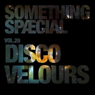 SOMETHING SPÆCIAL Vol.20 By DISCO VELOURS