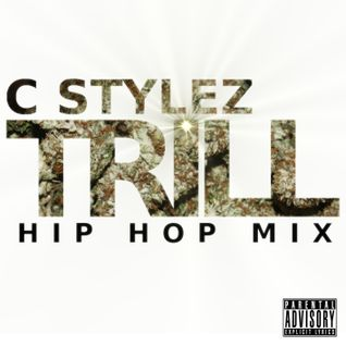 C Stylez - Trill (Feb 2014 Hip Hop Mix) (Dirty)