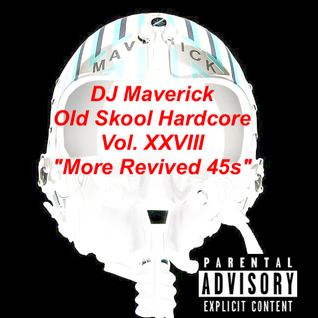 "DJ Maverick Old Skool Hardcore Vol. XXVIII - ""More Revived 45s"""
