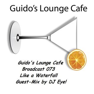 Guido's Lounge Cafe Broadcast 073 Like a Waterfall Guest-Mix by DJ Eye! (20130726)