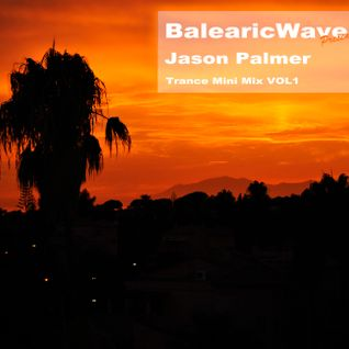BalearicWave Presents: Jason Palmer - Mini Mix Trance Volume 1