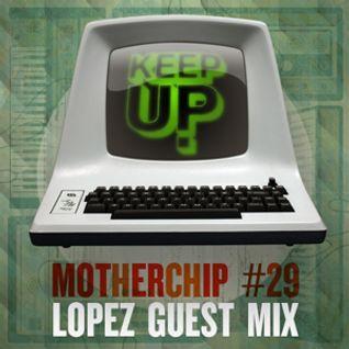 MotherChip 29 - Lopez Guest Mix (@KeepUp)