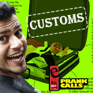 Customs - E FM Prank Call