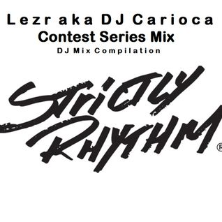 Lezr aka DJ Carioca . Contest Series Mix STRICTLY RHYTHM TUNES ( DJ Mix Compilation )