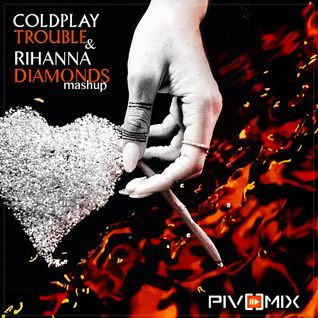 Rihanna n Coldplay - Diamonds(PIVOMIX)