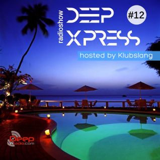 Deep Xpress Radioshow #12 hosted by Klubslang [deepinradio]