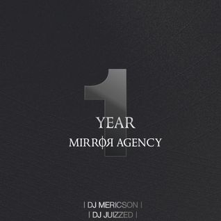 1 Year Mirror-Agency - by DJ Mericson & DJ Juizzed