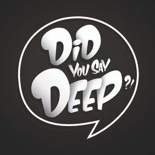 Did You Say Deep ?!