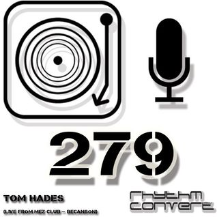 Techno Music | Rhythm Converted Podcast 279 with Tom Hades (Live from La Mez Club - Becanson)