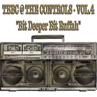 TBBC @ THE CONTROLS - VOL.4 ''Bit Deeper Bit Ruffah'' (The Big Bird Cage In The Mix)