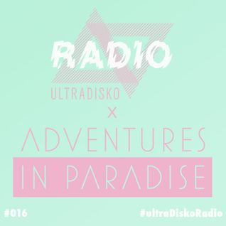 ultraDisko Radio Show with Adventures In Paradise #16