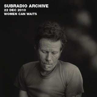 Subradio Archive // 22 Dec 2010 // Women Can Waits
