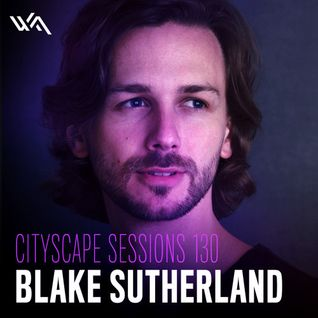Blake Sutherland – Cityscape Sessions 130