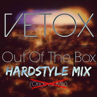 Vetox - Out Of The Box (Hardstyle Mix) [PREVIEW]