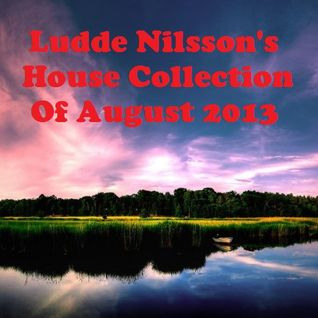 Ludde Nilsson's House Collection Of August 2013