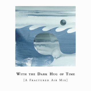 With the Dark Hug of Time [A Fractured Air Mix]
