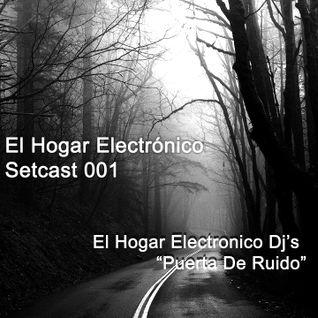 El Hogar Electronico - Setcast 001 - El Hogar Electronico Presenta ''Puerta De Ruido''