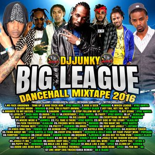 DJJUNKY - BIG LEAGUE DANCEHALL MIXTAPE 2K16 (LINK IN THE DESCRIPTION)