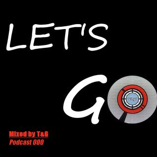Tommy Geralto pres. T&G - Let's Go! (Episode 000) [PROGRESSIVE HOUSE, BIGROOM]