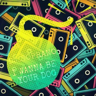 DJ SopranO - Wanna Be Your Dog (DJ SopranO Club Mix)