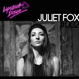 LIPSTICK DISCO EXCLUSIVE MIXTAPE #002 - JULIET FOX
