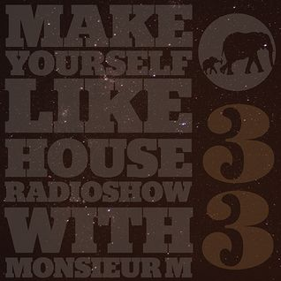 MAKE YOURSELF LIKE...HOUSE Radioshow - with Monsieur M. - #033