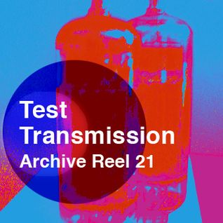 Test Transmission Archive Reel 21