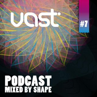 vast Podcast #7 - mixed by Shape