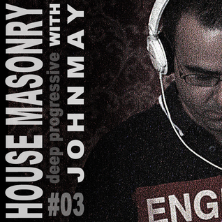 House Masonry With JohnMay 03 (Deep Progressive House)